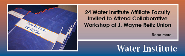 Spotlight Banner: 24 Water Institute Affiliate Faculty Invited to Attend Collaboration Workshop at J. Wayne Reitz Union